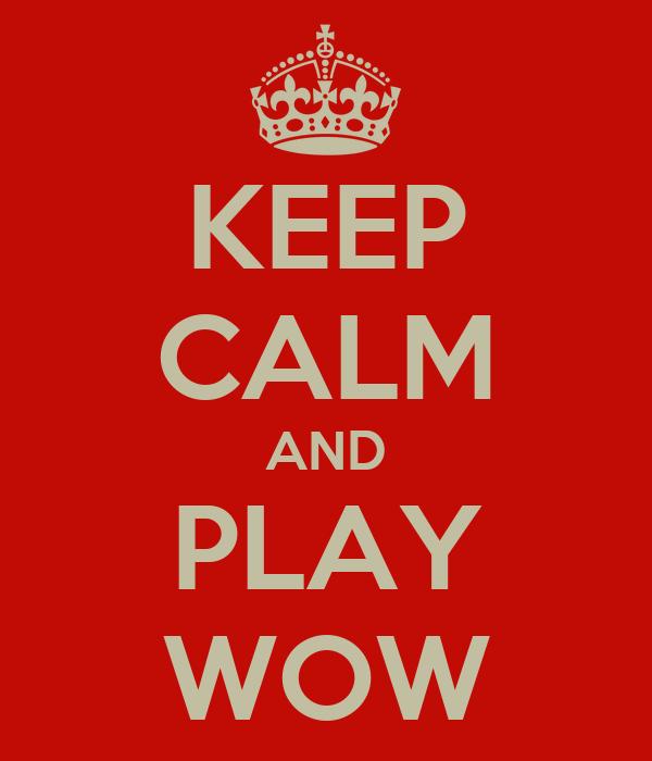KEEP CALM AND PLAY WOW