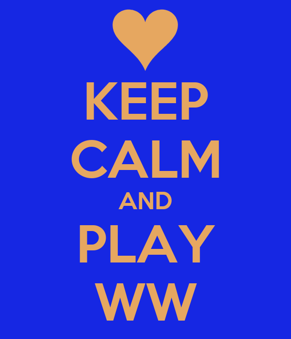 KEEP CALM AND PLAY WW