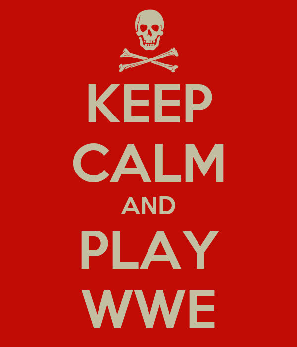 KEEP CALM AND PLAY WWE