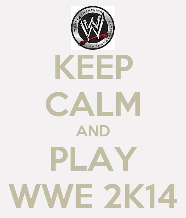 KEEP CALM AND PLAY WWE 2K14