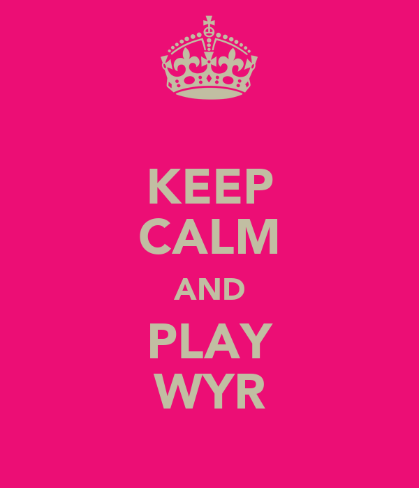 KEEP CALM AND PLAY WYR