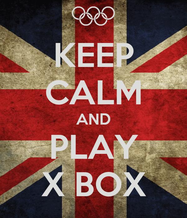 KEEP CALM AND PLAY X BOX