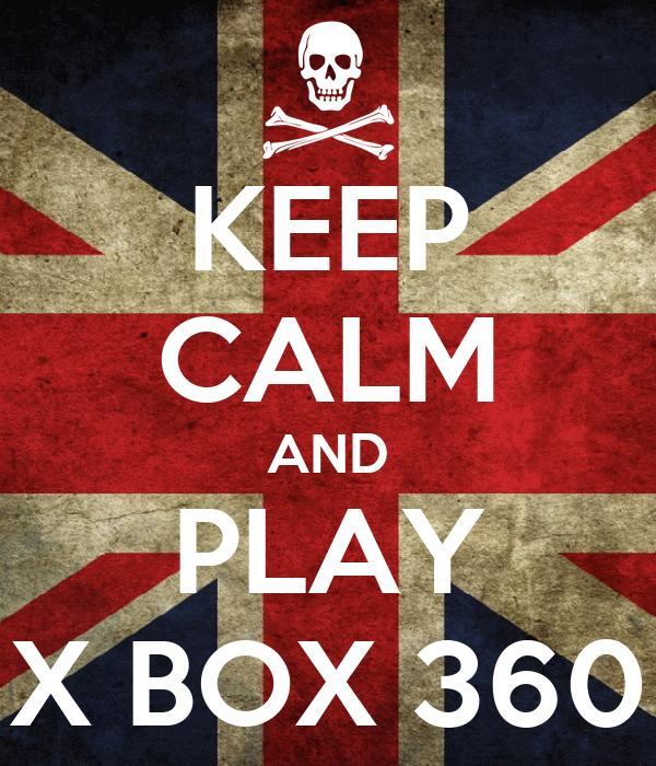 KEEP CALM AND PLAY X BOX 360