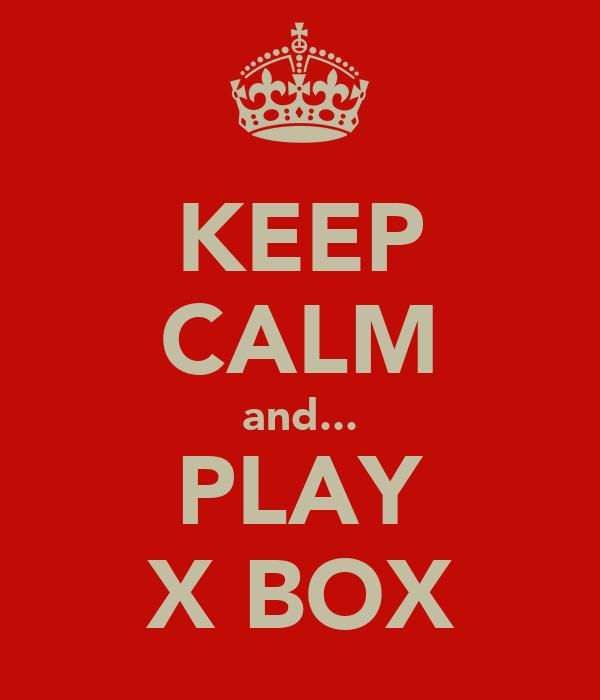 KEEP CALM and... PLAY X BOX