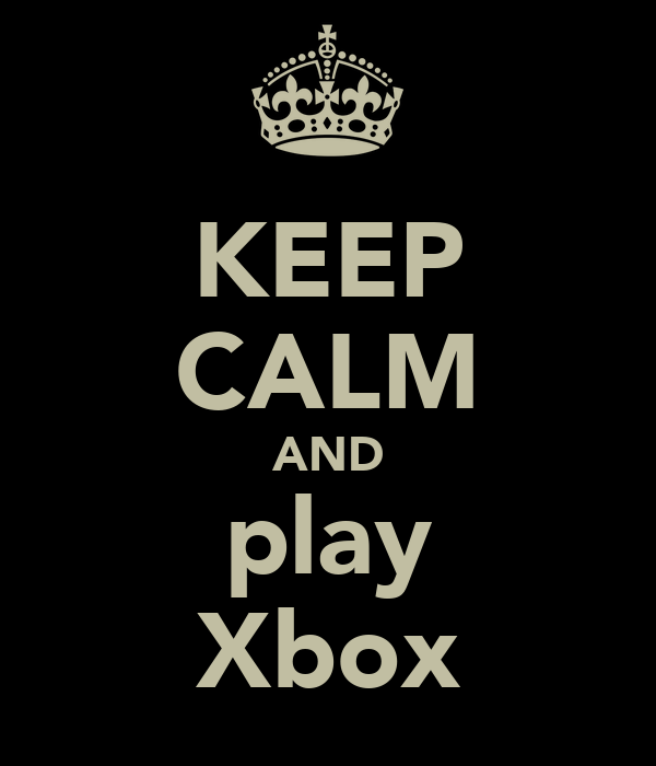 KEEP CALM AND play Xbox