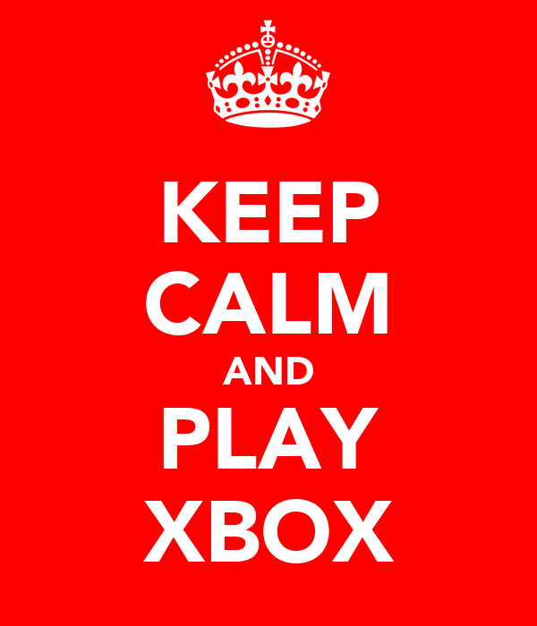 KEEP CALM AND PLAY XBOX