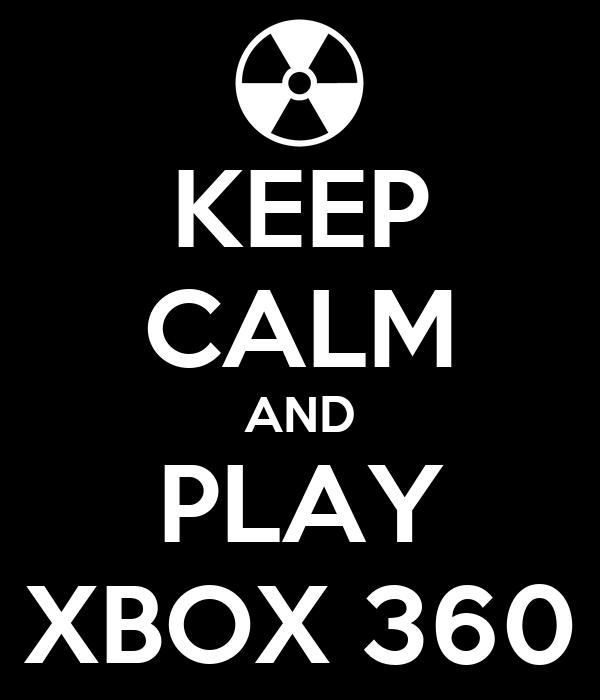 KEEP CALM AND PLAY XBOX 360
