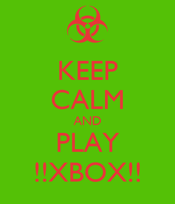 KEEP CALM AND PLAY !!XBOX!!