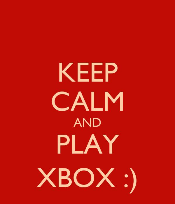 KEEP CALM AND PLAY XBOX :)