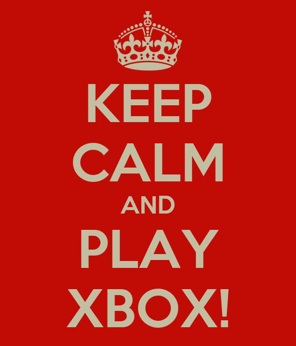 KEEP CALM AND PLAY XBOX!