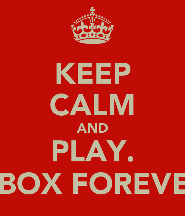 KEEP CALM AND PLAY. XBOX FOREVER
