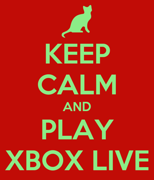 KEEP CALM AND PLAY XBOX LIVE