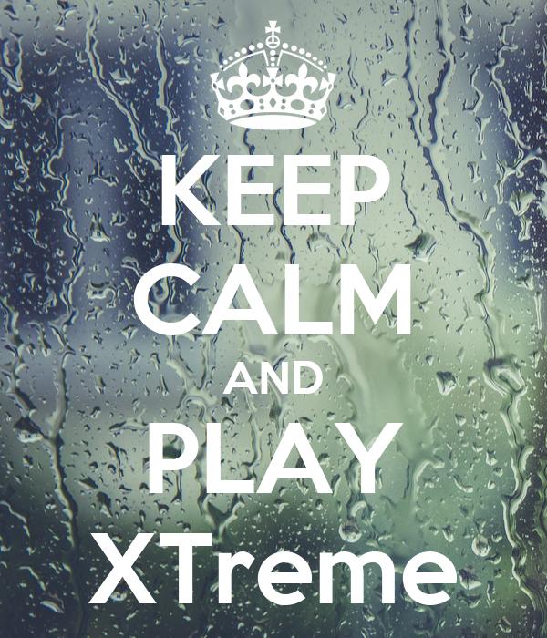 KEEP CALM AND PLAY XTreme