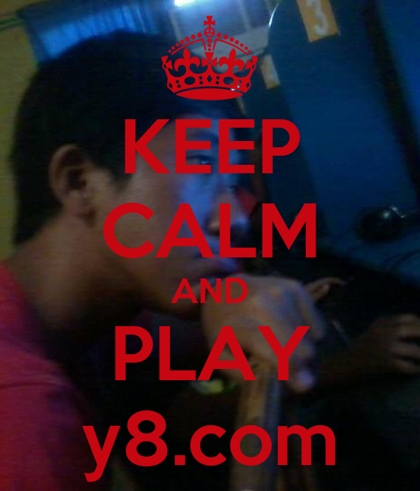 KEEP CALM AND PLAY y8.com