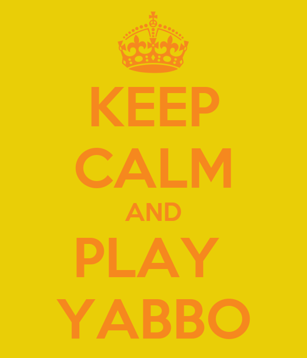 KEEP CALM AND PLAY  YABBO