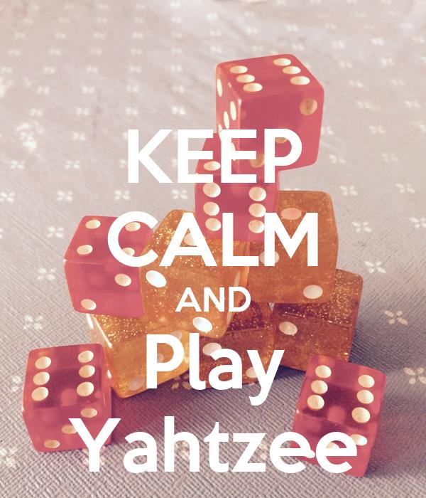 KEEP CALM AND Play Yahtzee