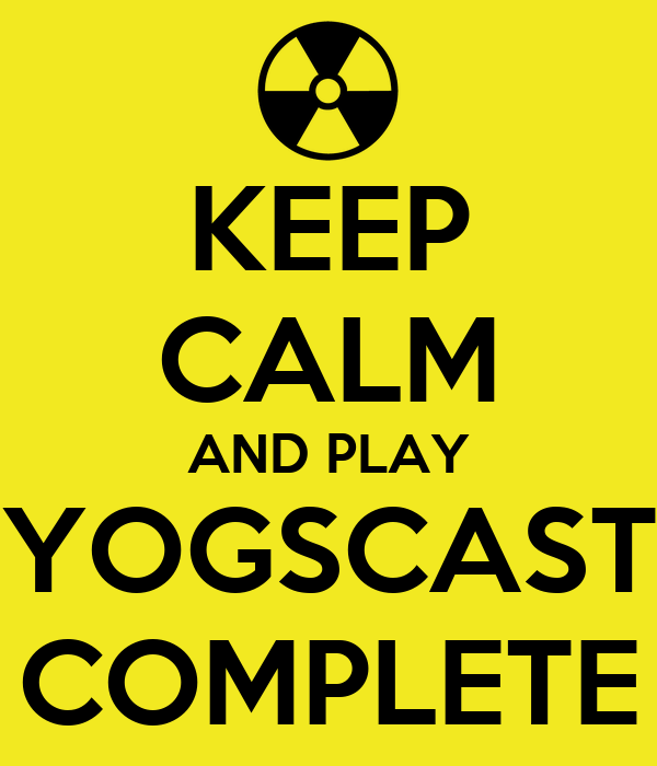 KEEP CALM AND PLAY YOGSCAST COMPLETE