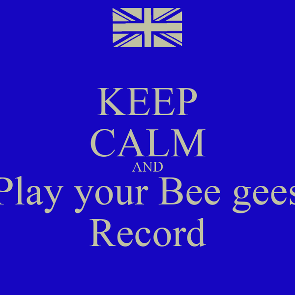 KEEP CALM AND Play your Bee gees Record