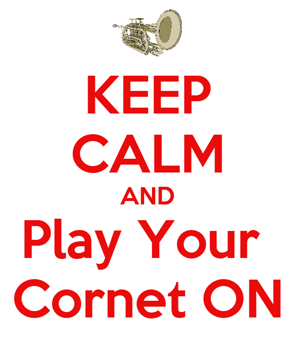 KEEP CALM AND Play Your  Cornet ON