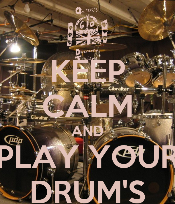 KEEP CALM AND PLAY YOUR DRUM'S