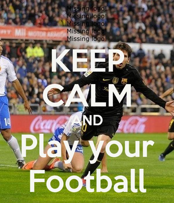 KEEP CALM AND Play your Football