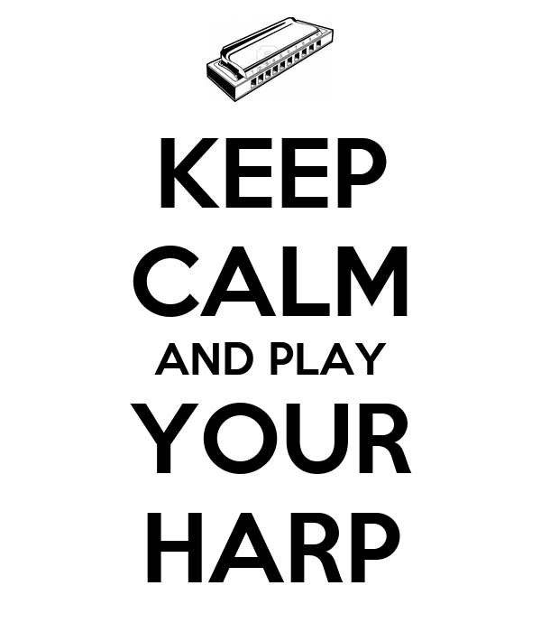 KEEP CALM AND PLAY YOUR HARP