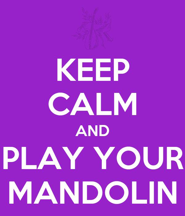 KEEP CALM AND PLAY YOUR MANDOLIN