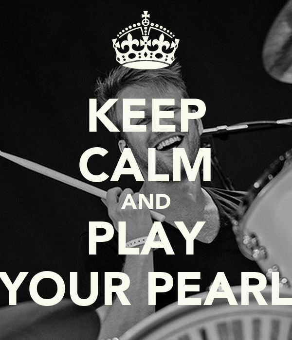 KEEP CALM AND PLAY YOUR PEARL