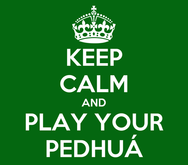 KEEP CALM AND PLAY YOUR PEDHUÁ