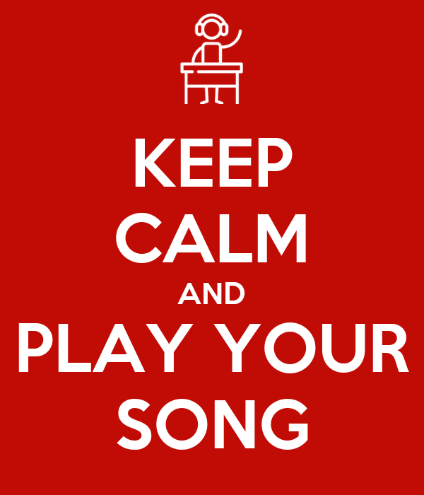 KEEP CALM AND PLAY YOUR SONG