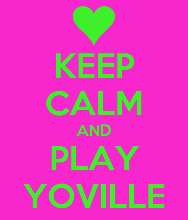 KEEP CALM AND PLAY YOVILLE
