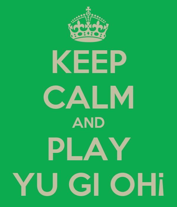 KEEP CALM AND PLAY YU GI OH¡