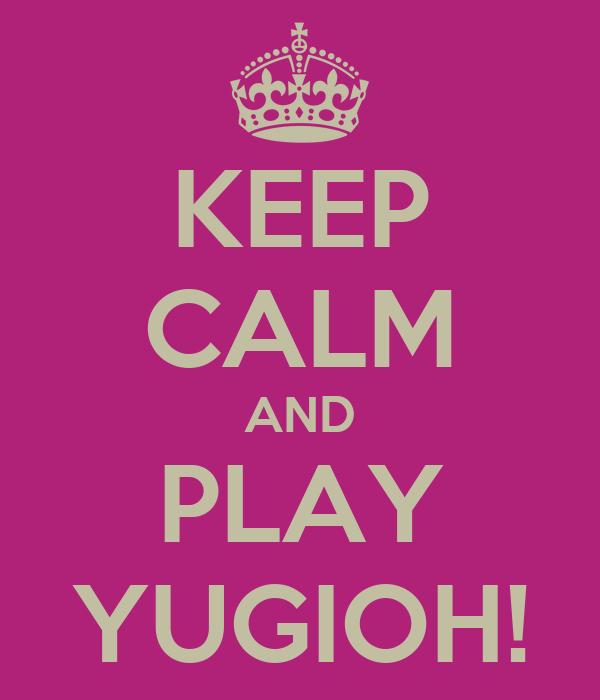 KEEP CALM AND PLAY YUGIOH!