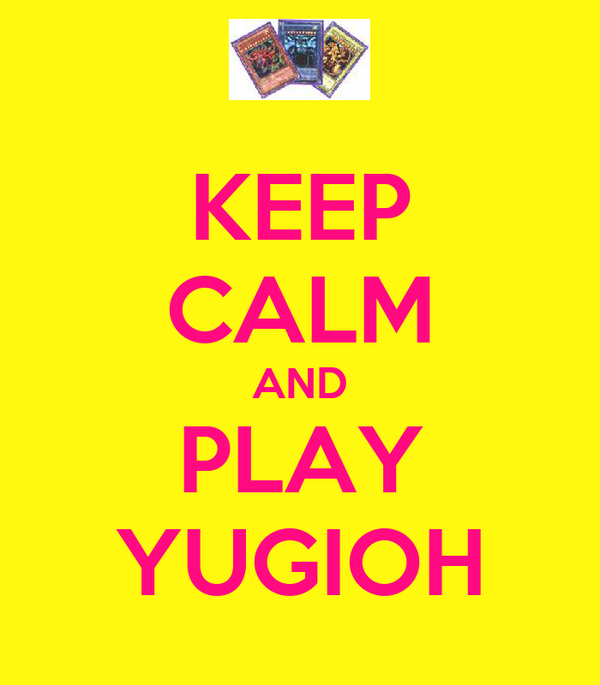 KEEP CALM AND PLAY YUGIOH