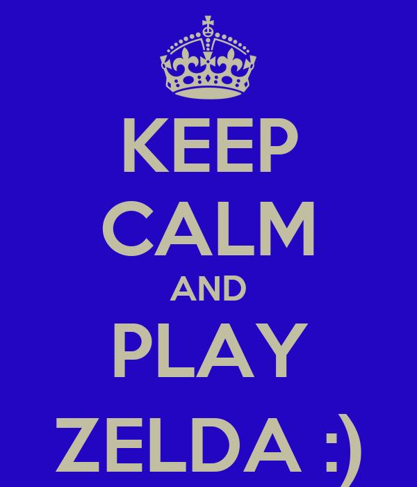 KEEP CALM AND PLAY ZELDA :)