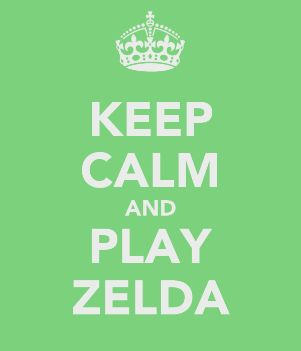 KEEP CALM AND PLAY ZELDA