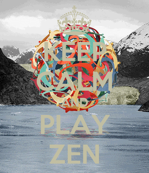 KEEP CALM AND PLAY ZEN