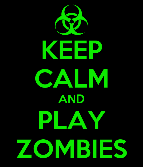 KEEP CALM AND PLAY ZOMBIES