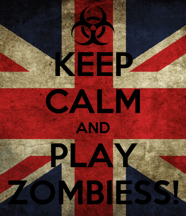 KEEP CALM AND PLAY ZOMBIESS!