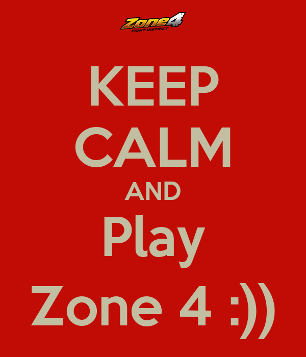 KEEP CALM AND Play Zone 4 :))