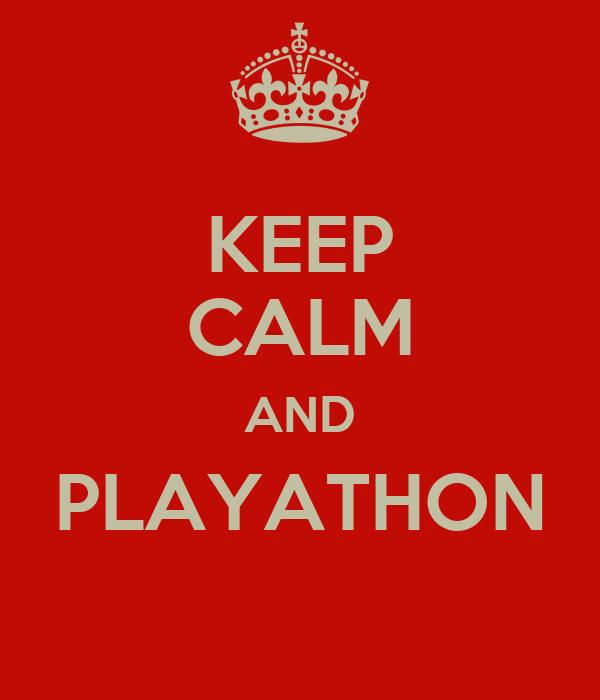 KEEP CALM AND PLAYATHON