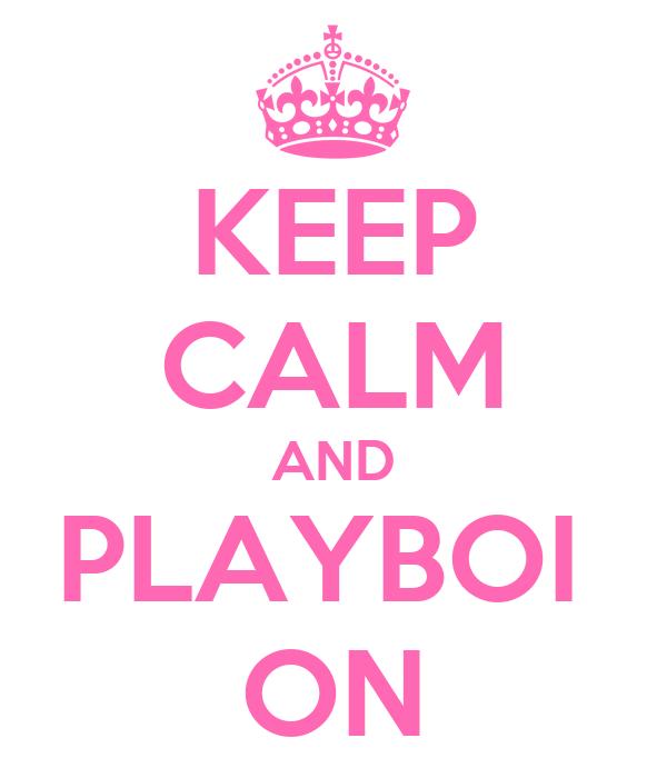 KEEP CALM AND PLAYBOI  ON