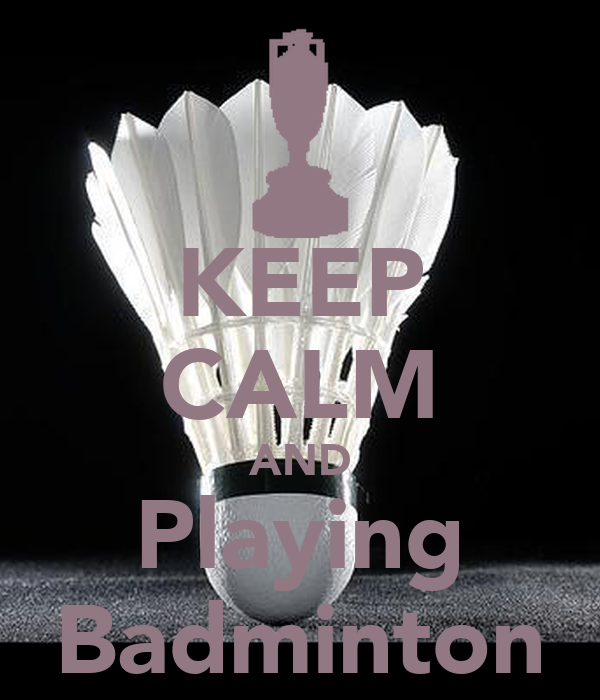 KEEP CALM AND Playing Badminton