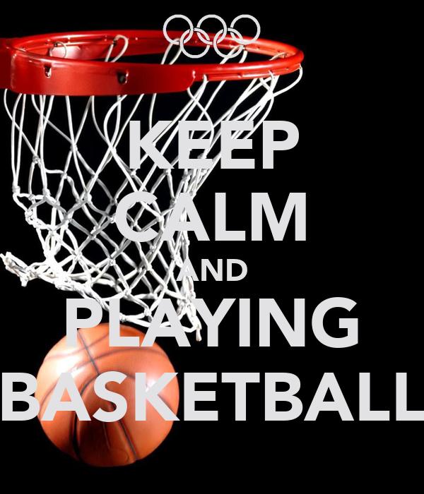 KEEP CALM AND PLAYING BASKETBALL