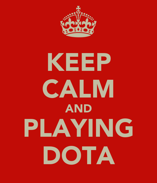 KEEP CALM AND PLAYING DOTA