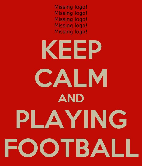 KEEP CALM AND PLAYING FOOTBALL