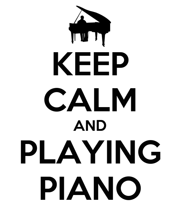 KEEP CALM AND PLAYING PIANO