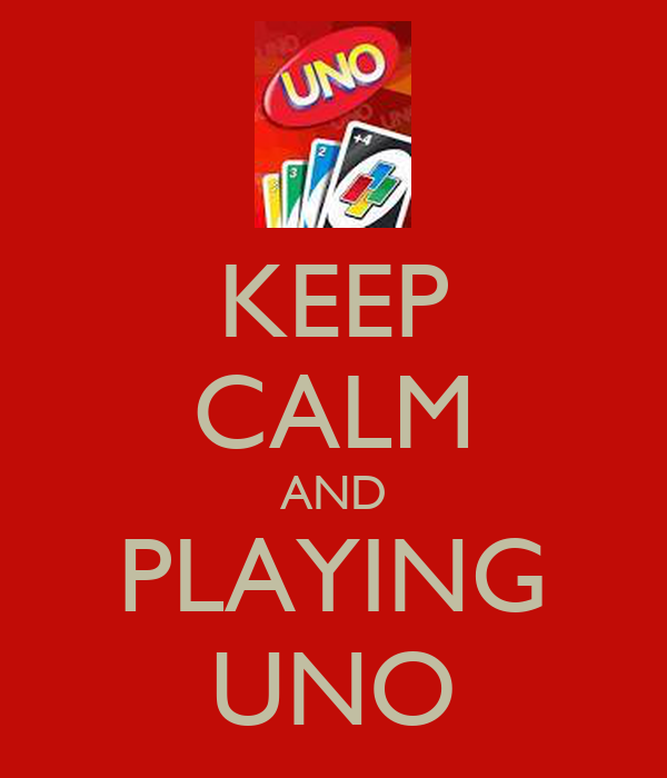 KEEP CALM AND PLAYING UNO
