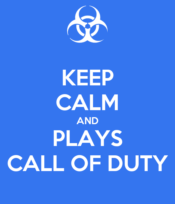 KEEP CALM AND PLAYS CALL OF DUTY