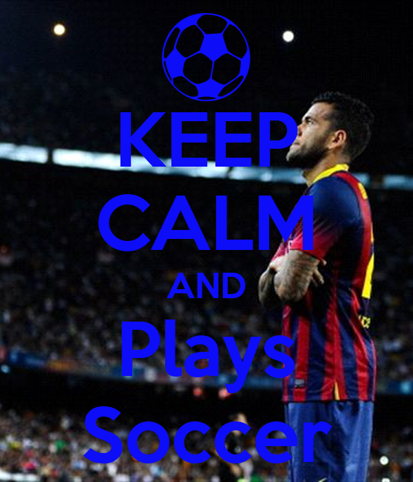 KEEP CALM AND Plays Soccer